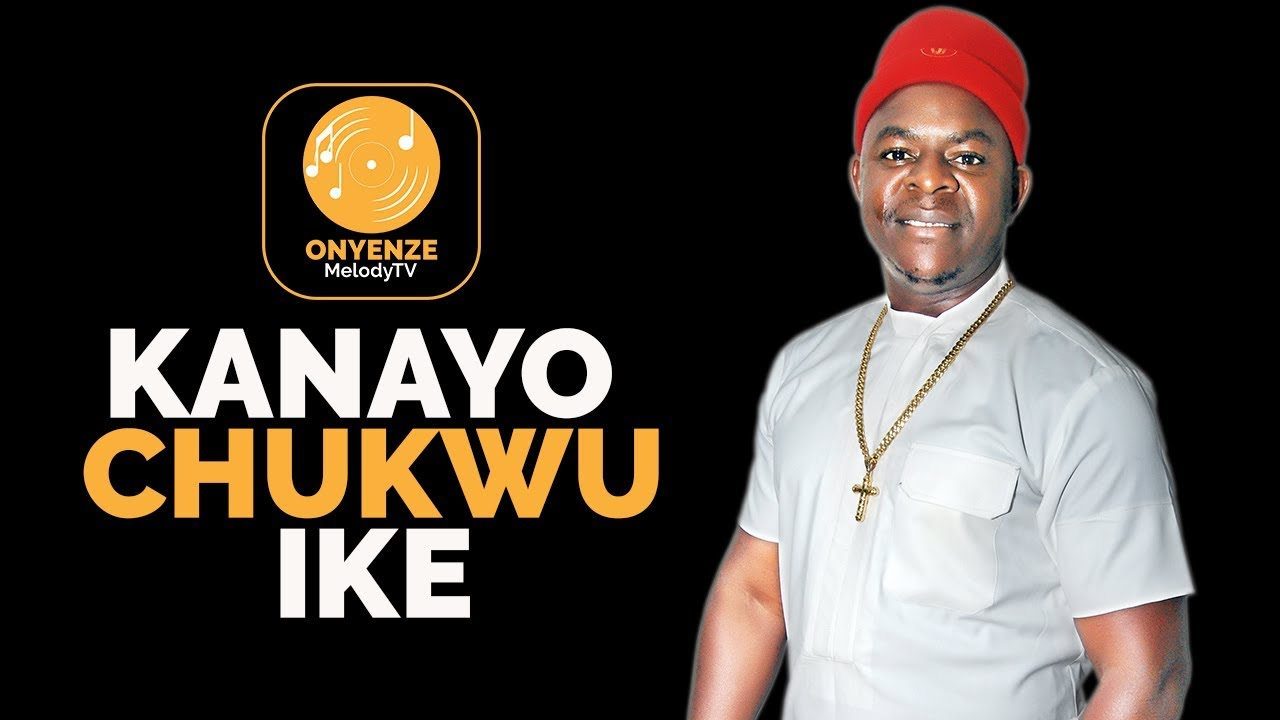 Download KANAYO CHUKWU IKE   Chief Onyenze Nwa Amobi - Nigerian Highlife Music