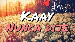 Kaay - Nunca Dije - Letra ♡