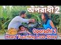 Oporadhi 2 New Heart Touching Love Story Video 2018  Feat Arman alif  The Faltu Director