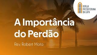 A Importância do Perdão - Rev.  Robert Mota