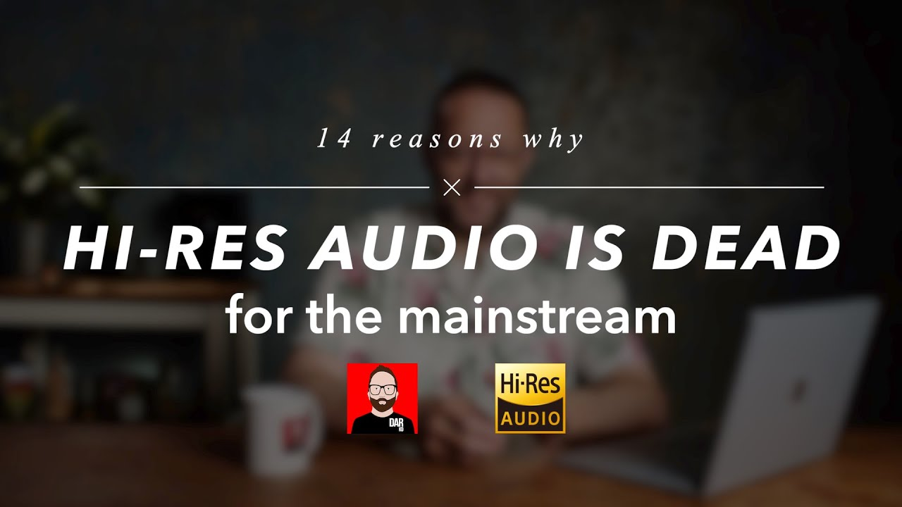 14 reasons why HI-RES AUDIO is DEAD (for the mainstream)