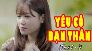 Yêu Cô Bạn Thân Part 1, 2 - Bằng Cường || MV Fanmade Lyrics HD