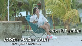 JODOH MASIH JAUH - ONA HETHARUA