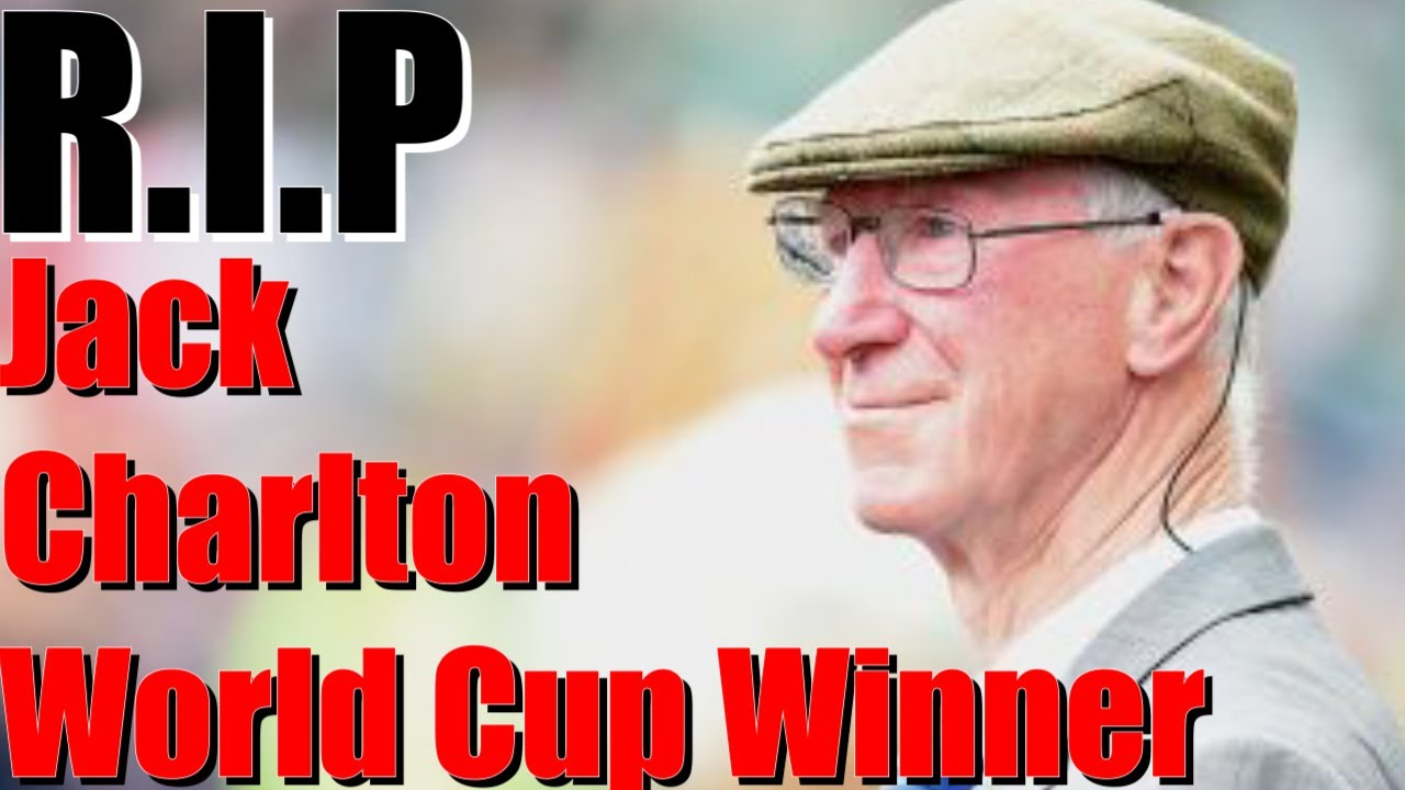 Jack Charlton  World Cup winner dies at 85