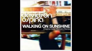 Davidson Ospina -  Walking On Sunshine (Ospina Deep Rockers Remix)