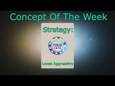 Playing Poker As A Loose Aggressive - Concept Of The Week