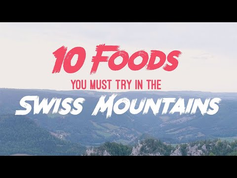 10 Foods You Must Try in the Swiss Mountains