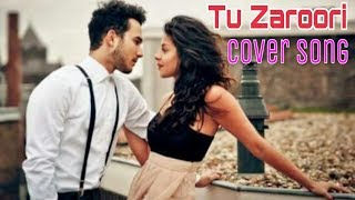 Tu Zaroori - Zid Movie Song | New Cover Song Tu Zaroori Letast Song | Valentine's Day Special 2019