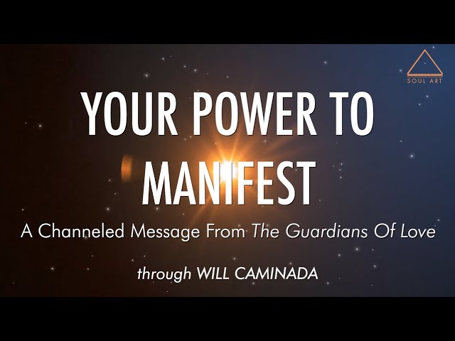 YOUR POWER TO MANIFEST - A Channeled Message From 'The Guardians Of Love'