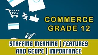 Commerce grade 12: high school learning staffing meaning | features and scope importance business 87 - ~introduction of s...