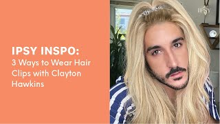 3 Ways to Wear Hair Clips with @Clayton Hawkins  | IPSY Inspo