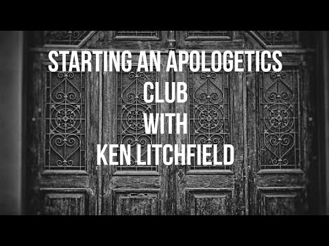 Starting An Apologetics Club With Ken Litchfield (audio only)
