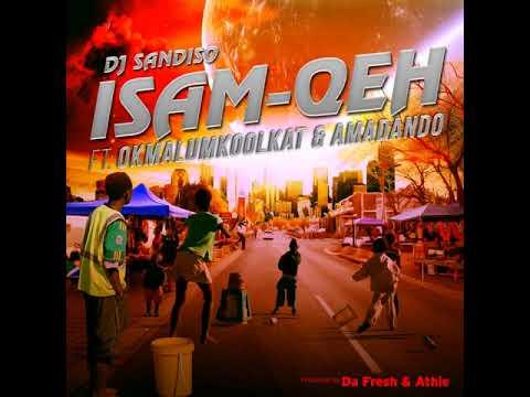 DJ Sandiso feat. Okmalumkoolkat & Amadando - Isam Qeh (Prod. by Da Fresh x Athie).mp3