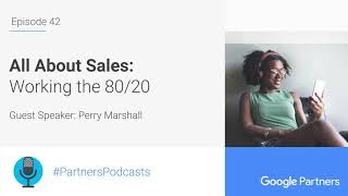 Podcast #42 - All About Sales: Working the 80/20, with Perry Marshall