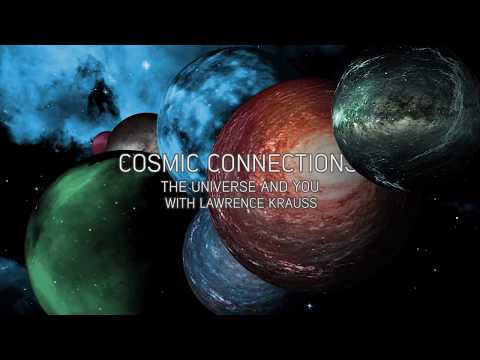 Cosmic connections: the Universe and You with Lawrence Kraus