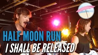 Half Moon Run - I Shall Be Released (Live at the Edge)