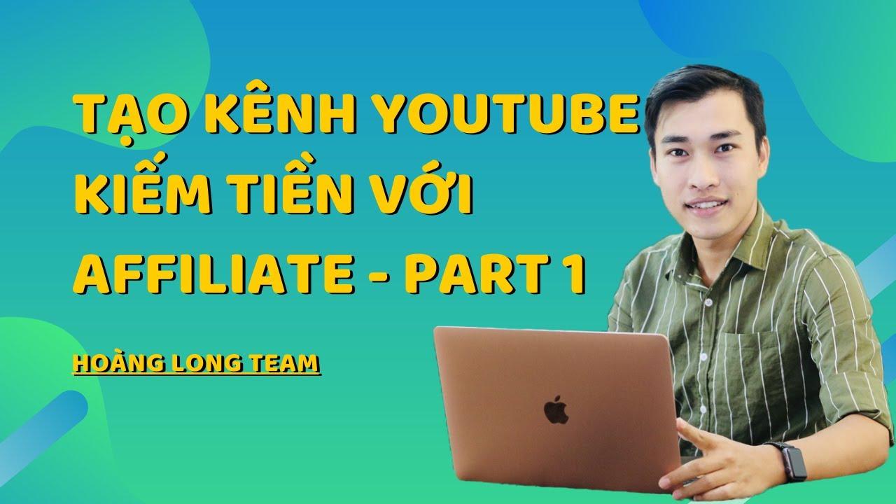 Tạo kênh Youtube kiếm tiền với Affiliate || P1 – Vì sao nên làm tiếp thị liên kết bằng Youtube?