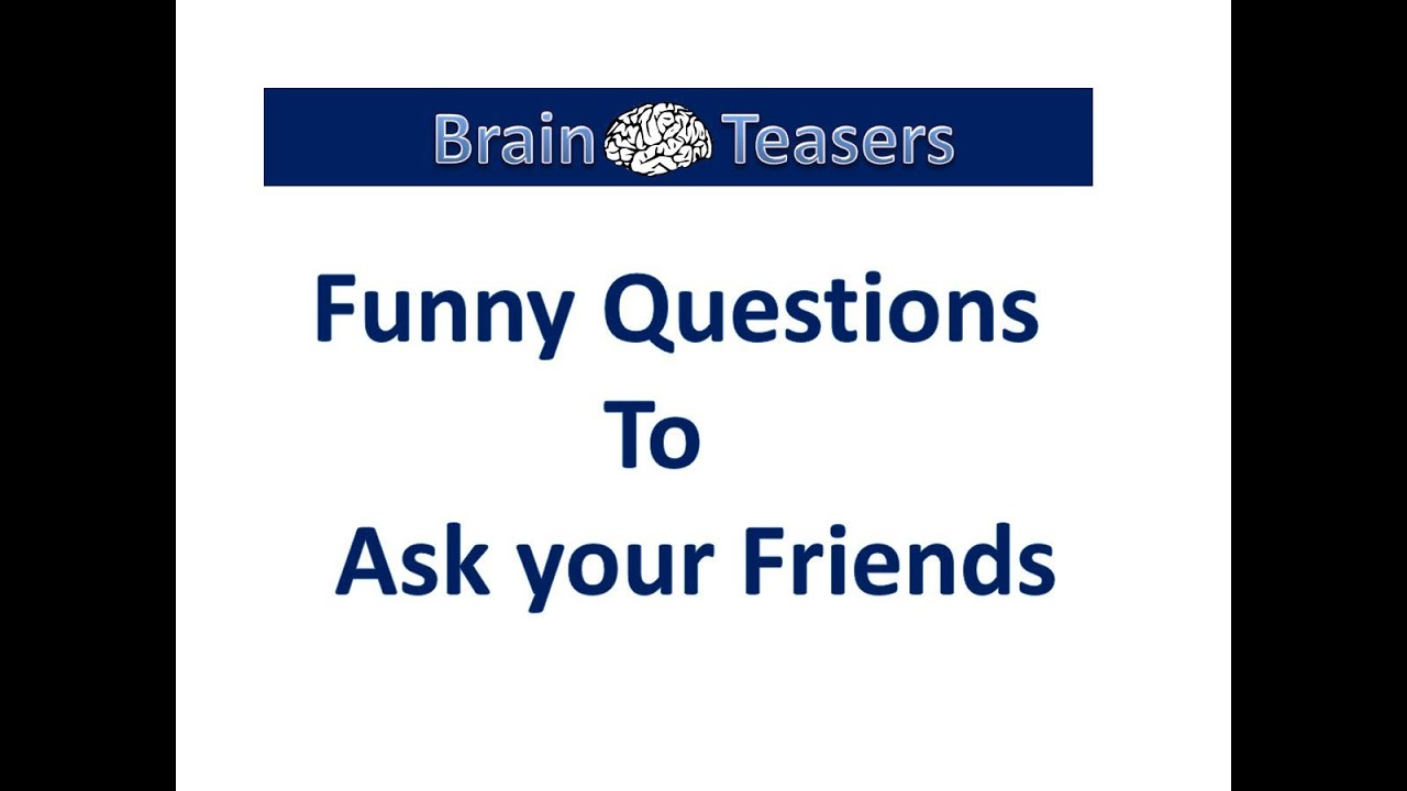 Wacky questions to ask someone