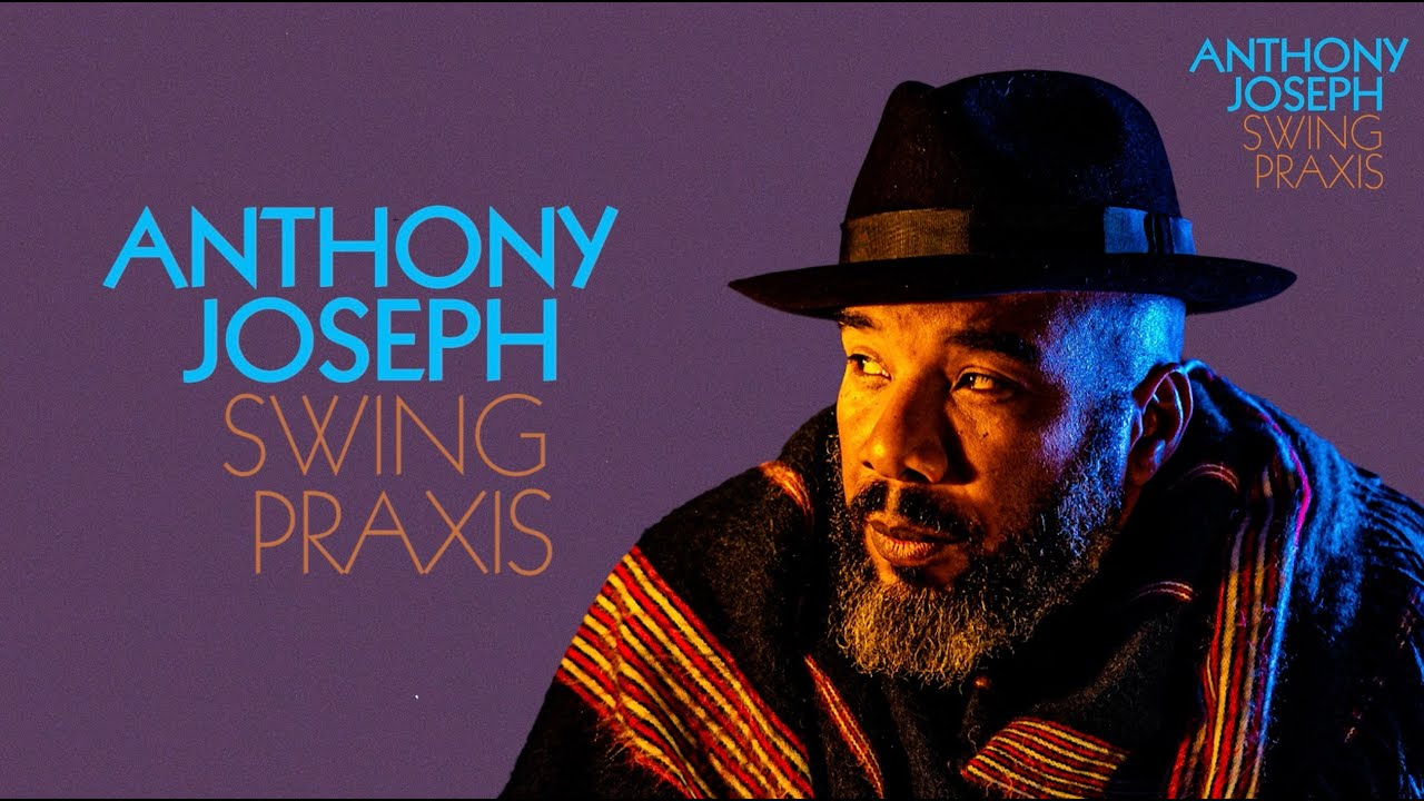 Anthony Joseph - Swing Praxis (Official Lyric Video)