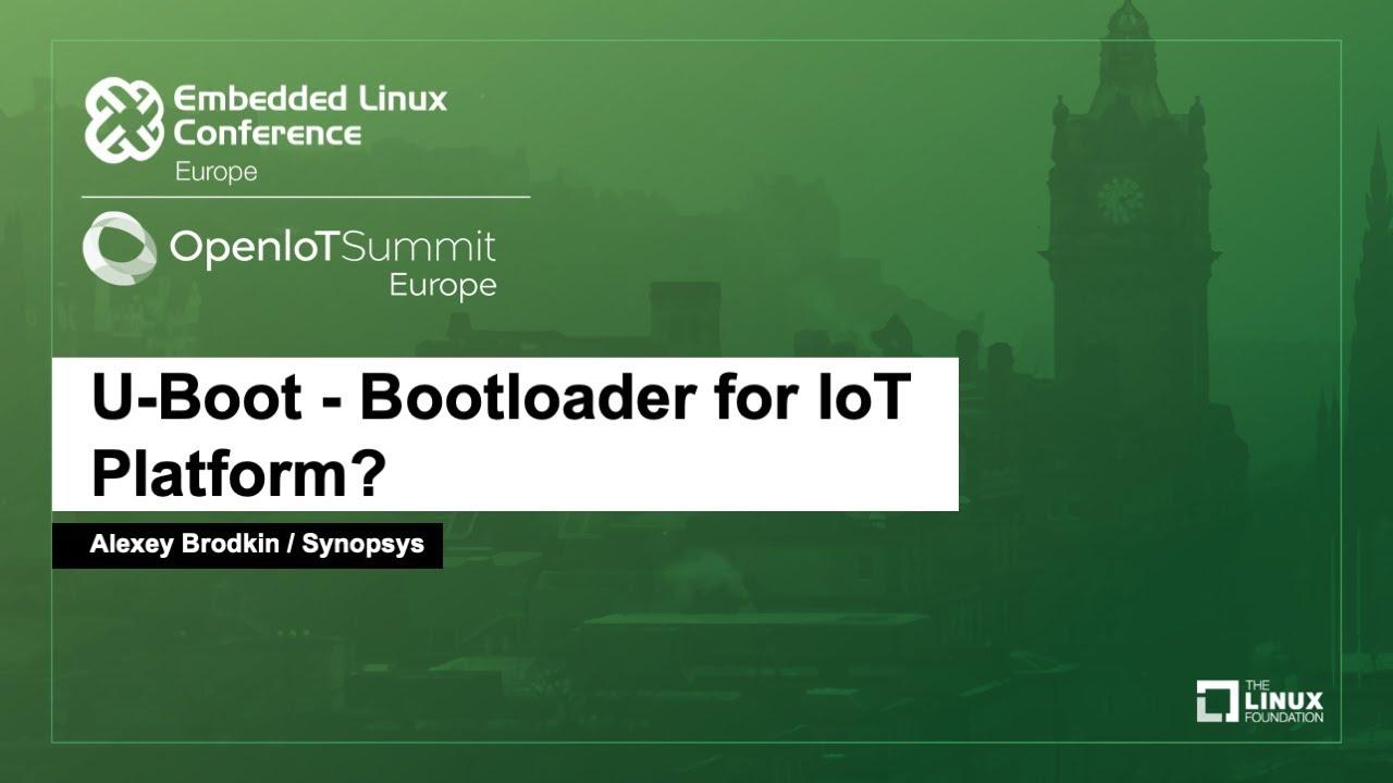 U-Boot - Bootloader for IoT Platform? - Alexey Brodkin, Synopsys