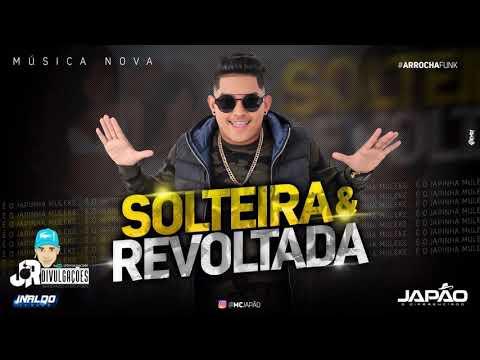 MC JAPÃO - SOLTEIRA E REVOLTADA - (ARROCHA FUNK) - MÚSICA NOVA 2018