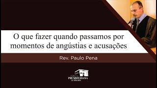 O que fazer quando passamos por momentos de angústias e acusações | Rev. Paulo Pena (Jó 23.1-6)
