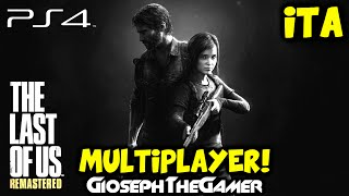 The Last of Us Remastered | GAMEPLAY PS4 ITA | Multiplayer! [w/Facecam] By GiosephTheGamer
