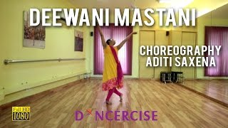 Deewani Mastani Dance Choreography By Aditi Saxena | Dancercise