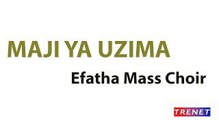 Maji Ya Uzima _ Efatha Mass Choir(Mwenge)