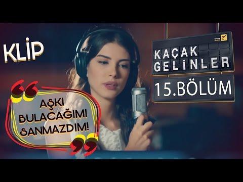 Kaçak Gelinler 15.Bölüm - Aşkı Bulacağımı Hiç Sanmazdım - Kainat & Can (Klip) thumbnail