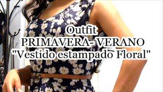 """Outfit Primavera Verano """"Vestido estampado Floral/ Spring-Summer"""