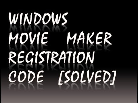 Windows Movie Maker 2016 registration code [solved]