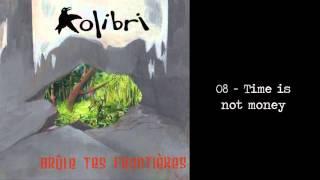08 - Time is not Money - Brûle tes frontières - Kolibri