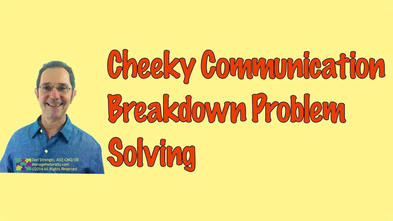 Cheeky Communication Breakdown Problem Solving