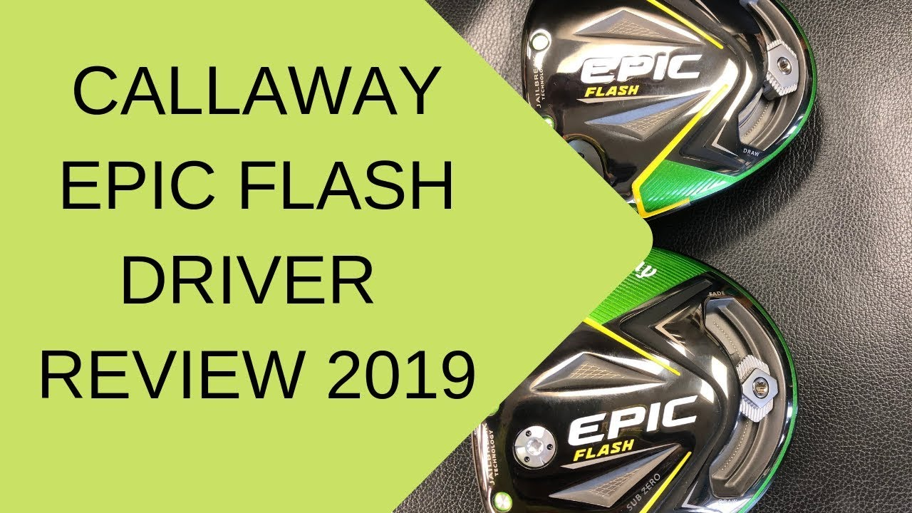 Callaway Golf Epic Flash Driver Review 2019