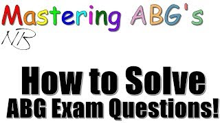 How To Solve ABG Exam Questions | Mastering ABGs (Part 6)
