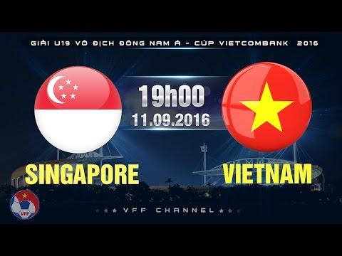 SINGAPORE VS VIETNAM – U19 ĐNÁ CÚP VIETCOMBANK 2016 | FULL