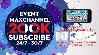 Event chào mừng Maxchanel đạt 200K Subcrber nhận ngay iPhone 5C miễn phí