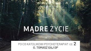 [#2] Po co katolikowi psychoterapia? cz.2. | MĄDRE ŻYCIE | o. Tomasz Gaj OP