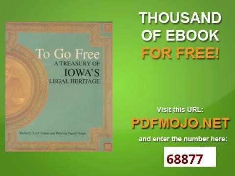 To Go Free A Treasury of Iowa's Legal Heritage