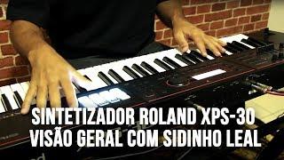 Sintetizador Roland XPS-30 - Visão Geral com Sidinho Leal
