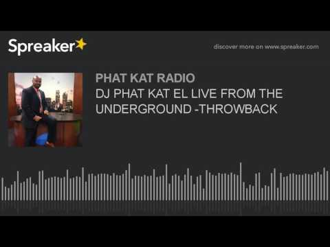 DJ PHAT KAT EL LIVE FROM THE UNDERGROUND -THROWBACK