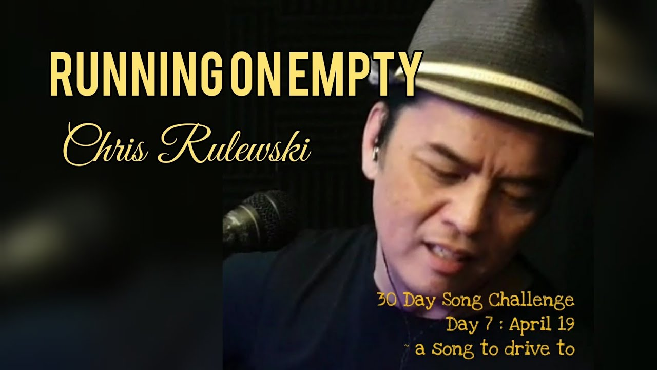 30 Day Song Challenge! Day 7 - Running On Empty (Chris Rulewski)