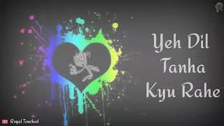 Ye dil tanha kyun rahe Kyun hum tukdon mein jiye WhatsApp status videos(57)