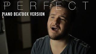 Ed Sheeran - Perfect - Piano Beatbox Version