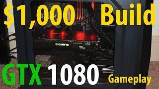 $1,000 Gaming PC Build 2017 GTX 1080  + Gameplay (PUBG, Battlefield 1..)