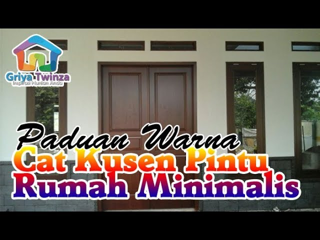 Paduan warna cat kusen pintu & jendela rumah minimalis yang bagus