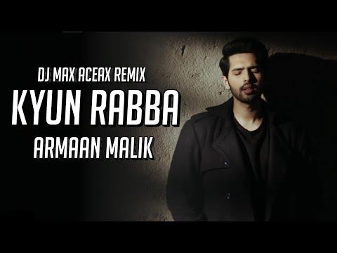 Kyun Rabba - Armaan Malik (Remix) | DJ Max Aceax | Badla Film | Kyun Rabba Armaan Malik Remix