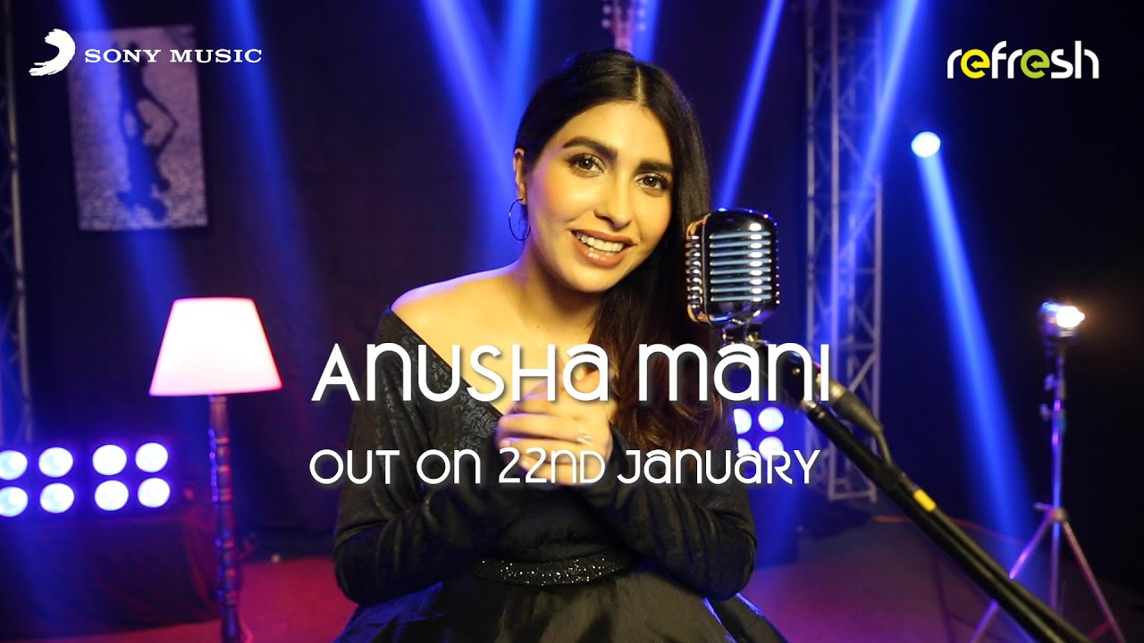 Anusha Mani - Sony Music Refresh | Releasing Tomorrow
