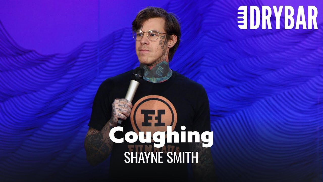 Coughing Can Be Dangerous. Shayne Smith
